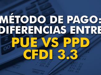 Método de Pago: diferencia entre PUE y PPD - CFDI 3.3
