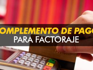 ¿Como hacer el complemento para el caso de Factoraje Complemento del acreedor?