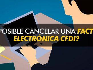 ¿Es posible cancelar una Factura Electrónica CFDI?
