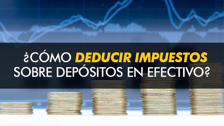 ¿Cómo deducir impuestos sobre depósitos en efectivo?