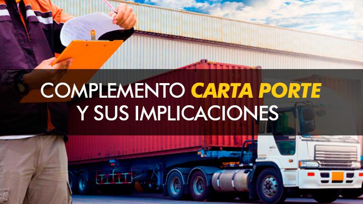 Conoce el Complemento Carta Porte y sus implicaciones en la facturación electrónica