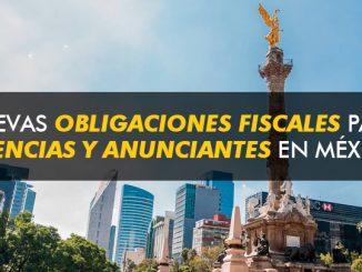 México modifica las obligaciones fiscales de medios, agencias y anunciantes publicitarios