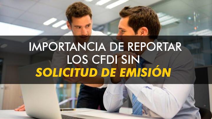 Importancia de reportar los CFDI sin solicitud de emisión