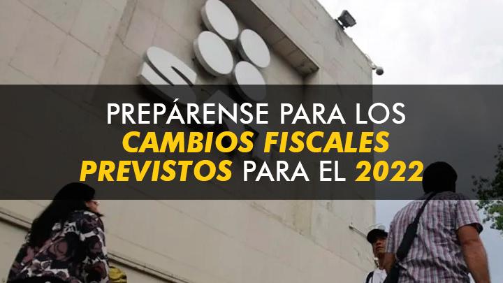 Prepárese para los cambios fiscales previstos para el 2022