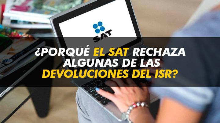 ¿Por qué El SAT rechaza algunas de Las devoluciones del ISR?
